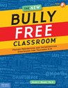 The New Bully Free Classroom®: Proven Prevention and Intervention Strategies for Teachers K-8