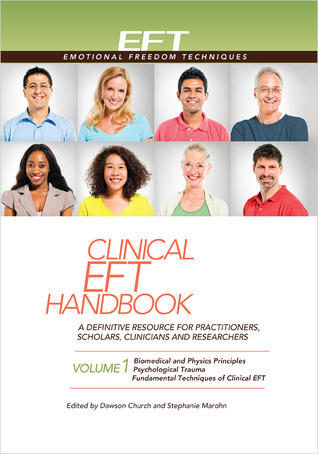 Clinical EFT Handbook 1: A Definitive Resource for Practitioners, Scholars, Clinicians, and Researchers. Volume 1: Biomedical  Physics Principles, Psychological Trauma, and Fundamental Techniques of Clinical EFT