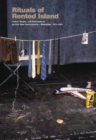 Rituals of Rented Island: Object Theater, Loft Performance, and the New Psychodrama—Manhattan, 1970–1980