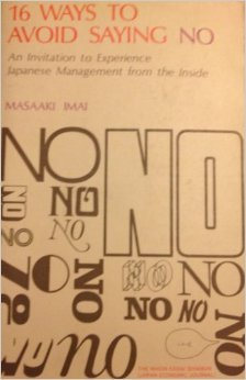 16 Ways to Avoid Saying No - an Invitation to Experience Japanese Management From the Inside