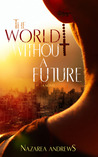 The World Without a Future by Nazarea Andrews