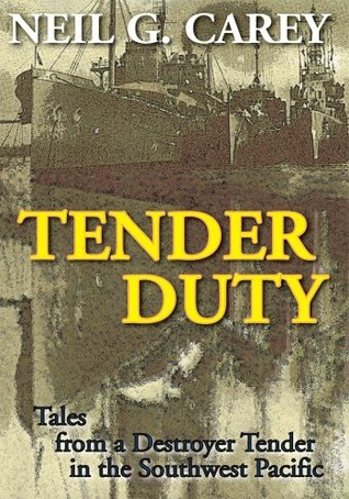 Tender Duty: Tales from a Destroyer Tender in the Southwest Pacific