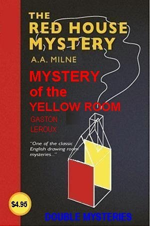 The Red House Mystery and Mystery of the Yellow Room
