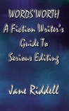 Words'Worth: a fiction writer's guide to serious editing