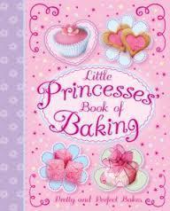 Little Princesses Book of Baking