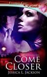 Come Closer by Jessica L. Jackson