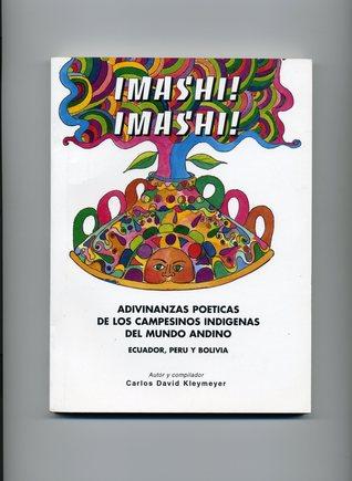 Imashi! Imashi!: Adivinanzas Poeticas de Los Campesinos del Mundo Andino Ecuador, Per'u y Bolivia