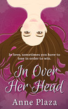 In Over Her Head by Anne Plaza