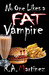 No One Likes A Fat Vampire by R.A. Martinez