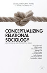 Conceptualizing Relational Sociology: Ontological and Theoretical Issues