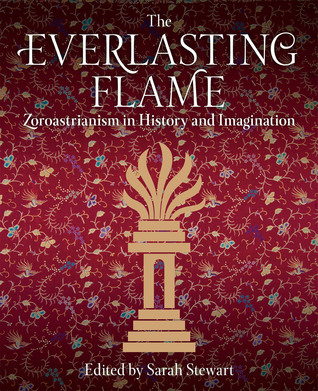 The Everlasting Flame: Zoroastrianism in History and Imagination por Sarah   Stewart