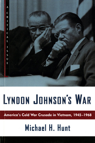 Lyndon Johnson's War: America's Cold War Crusade in Vietnam, 1945-1968
