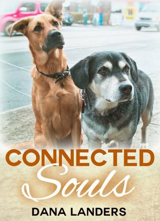 Connected Souls A Dog Story by Dana Landers
