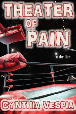 Theater of Pain by Cynthia Vespia