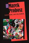 Zadzwoń, jak cię zabiją by Marek Probosz