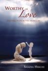Worthy of Love by Shadia Hrichi