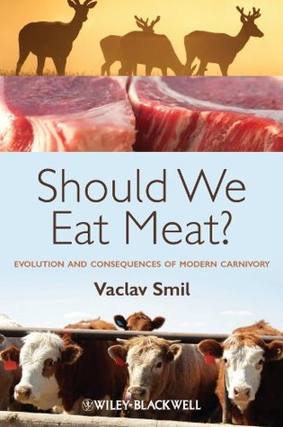 Should We Eat Meat Evolution and Consequences of Modern Carni... by Vaclav Smil