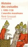 1095-1130 L'anarchie musulmane (Histoire des croisades et du royaume franc de Jérusalem - Tome #1)