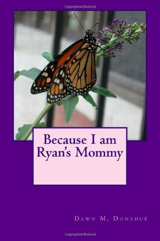 Because I am Ryan's Mommy