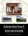 The Railroads Of King of Prussia, PA: The Past Leads To The Future