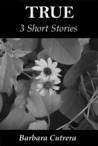 True: 3 Short Stories