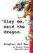 """""""Slay me,"""" said the dragon."""