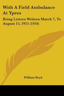 With a Field Ambulance at Ypres: Being Letters Written March 7, to August 15, 1915 (1916)
