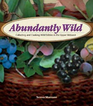 Abundantly Wild by Teresa Marrone