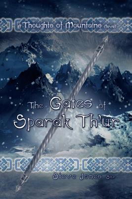 The Gates of Sparak Th'ur: A Thoughts of Mountains Novel