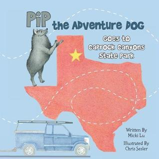 Pip the Adventure Dog Goes to Caprock Canyons State Park: Pip the Adventure Dog Goes to Caprock Canyons State Park