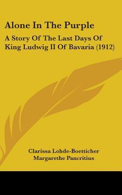 alone-in-the-purple-a-story-of-the-last-days-of-king-ludwig-ii-of-bavaria