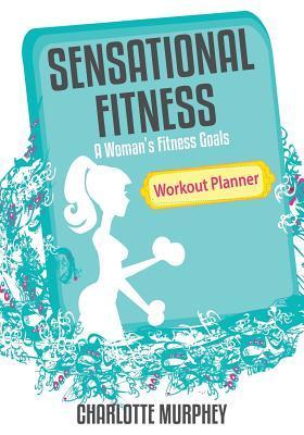 Sensational Fitness: A Woman's Fitness Goals: Workout Planner
