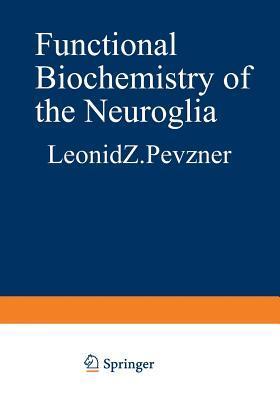 Functional Biochemistry of the Neuroglia