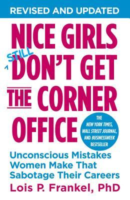 Nice Girls Still Don't Get the Corner Office: Unconscious Mistakes Women Make That Sabotage Their Careers