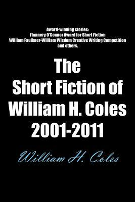 The Short Fiction of William H. Coles 2001-2011