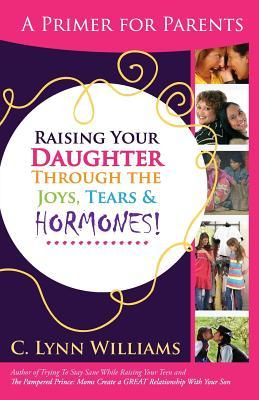 Raising Your Daughter Through the Joys, Tears & Hormones!
