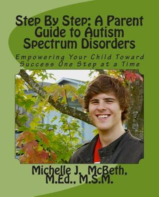 Step by Step: A Parent Guide to Autism Spectrum Disorders: Empowering Your Child Toward Success One Step at a Time
