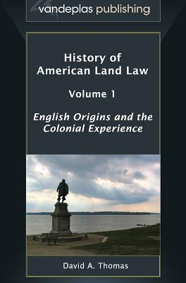 History of American Land Law - Volume 1: English Origins and the Colonial Experience