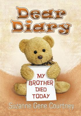 Dear diary my brother died today by suzanne gene courtney fandeluxe Choice Image