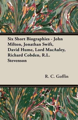 Six Short Biographies - John Milton, Jonathan Swift, David Hume, Lord MacAuley, Richard Cobden, R.L. Stevenson