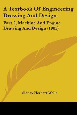 A Textbook of Engineering Drawing and Design: Part 2, Machine and Engine Drawing and Design (1905)