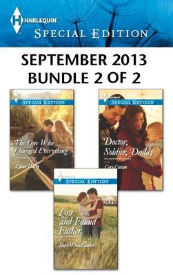 Harlequin Special Edition September 2013 - Bundle 2 of 2: The One Who Changed Everything / Lost and Found Father / Doctor, Soldier, Daddy