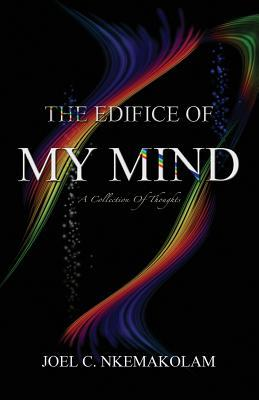 Télécharger des livres Google complets gratuitement The Edifice of My Mind: A Collection of Thoughts by Joel C. Nkemakolam 1456036718 in French