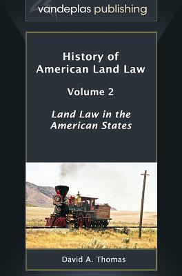 History of American Land Law - Volume 2: Land Law in the American States