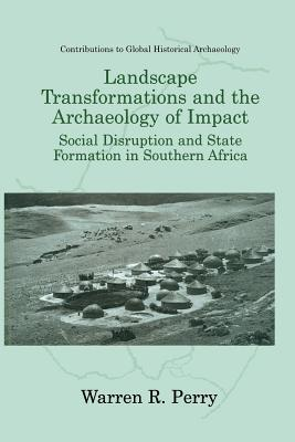 Landscape Transformations and the Archaeology of Impact: Social Disruption and State Formation in Southern Africa
