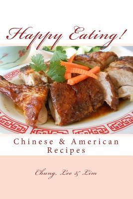 Happy Eating!: Classic Chinese & American Recipes