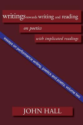 Essays on Performance Writing, Poetics and Poetry, Vol. 2: Writings Towards Writing and Reading