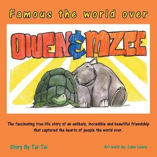 Famous the World Over Owen&mzee: The Fascinating True Life Story of an Unlikely, Incredible and Beautiful Friendship That Captured the Hearts of Peopl