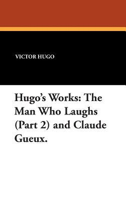 Hugo's Works: The Man Who Laughs (Part 2) and Claude Gueux.