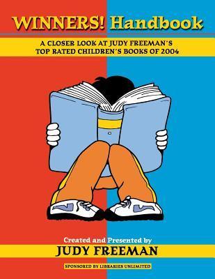 Winners! Handbook: A Closer Look at Judy Freeman's Top-Rated Children's Books of 2004